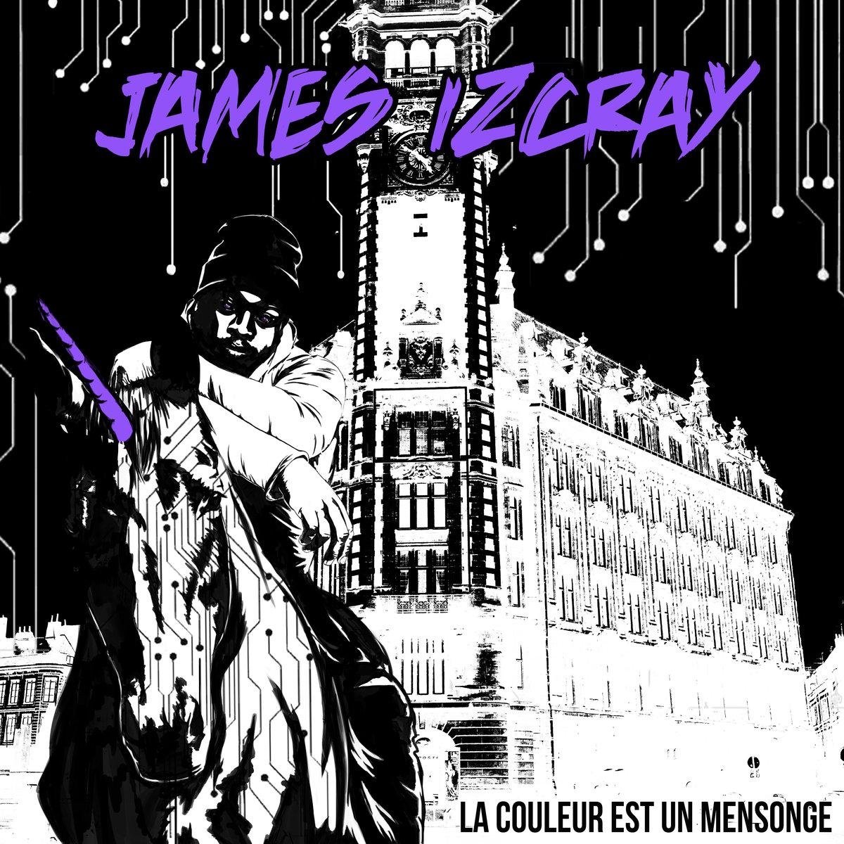 JAMES IZ CRAY - La Couleur Est un Mensonge